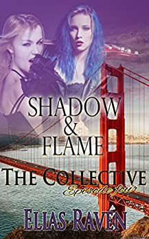 Shadow & Flame - Part One: The Collective - Season 1, Episode 4 by [Raven, Elias]