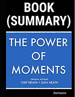 The power of moments why certain experiences have extraordinary summary of the power of moments by chip heath dan heath why certain experiences fandeluxe Images