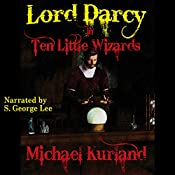 Ten Little Wizards: Lord Darcy, Book 4 | Michael Kurland