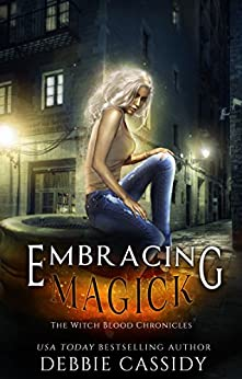 Embracing Magick: an Urban Fantasy Novel (The Witch Blood Chronicles Book 3) by [Cassidy, Debbie]