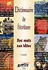 Dictionnaire de l'écriture : Des mots aux idées par Lacroix
