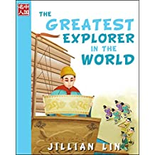 The Greatest Explorer In The World (illustrated kids books, picture book biographies, bedtime stories for kids, Chinese history and culture): Zheng He (Once Upon A Time In China 7)