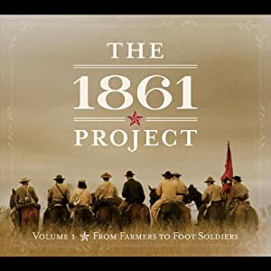 The 1861 Project, Vol. 1: From Farmers To Foot Soldiers