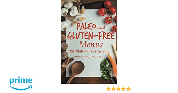 Paleo and Gluten-Free Menus: New Trends with Old Ingredients