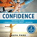Confidence: 2 in 1 Bundle: Cognitive Behavioral Therapy + Motivation Audiobook by Maya Faro Narrated by Jessica Geffen