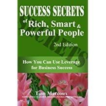 Success Secrets of Rich, Smart and Powerful People: How You Can Use Leverage for Business Success