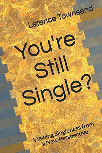 You're Still Single?: Viewing Singleness from a New - Single Youre