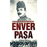 Enver Paşa: Turan Orduları Başkomutanı
