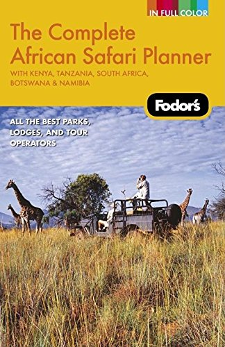 Fodor's The Complete African Safari Planner, 1st Edition: With Botswana, Kenya, Namibia, South Africa & Tanzania (Full-color Travel Guide)