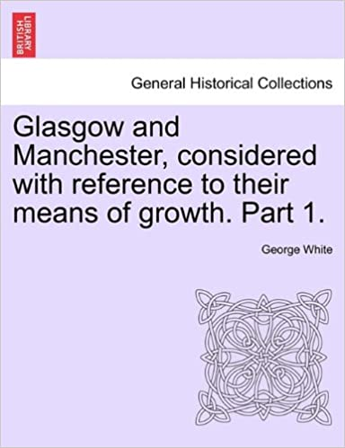 Glasgow and Manchester, considered with reference to their means of growth. Part 1.