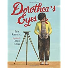 Dorothea's Eyes: Dorothea Lange Photographs the Truth by Barb Rosenstock (2016-03-01)