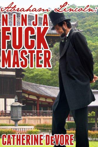 Abraham Lincoln: Ninja Fuck Master (Presidential Fuck Machine Book 2)