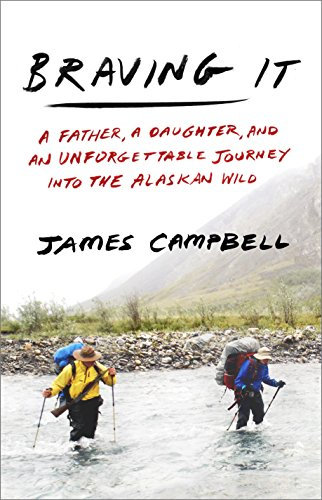 Braving It: A Father, a Daughter, and an Unforgettable Journey into the Alaskan Wild -