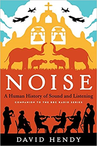 Noise: A Human History of Sound and Listening: David Hendy