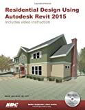 Residential Design Using Autodesk Revit 2015, Stine, Daniel John, 158503889X