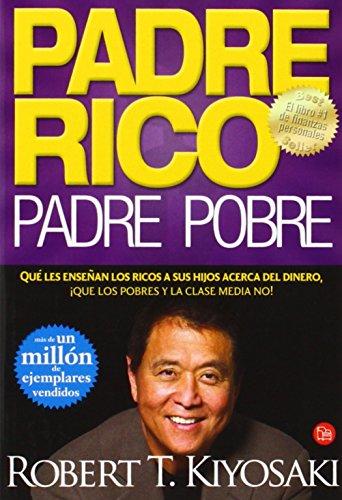 Padre Rico, Padre Pobre : Lo Que Los Ricos Enseñan A Sus Hijos Acerca Del Dinero ¡¡¡Y La Clase Media No!!!