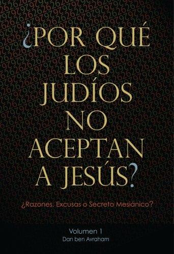 Por Que Los Judios No Aceptan A Jesus Volumen 1 9780977757947 Dan Ben Avraham Books