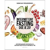 Intermittent fasting doe je zo!: met betaalbare weekmenu's, lekkere recepten en handige tips