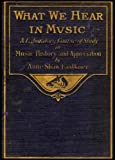 img - for What We Hear in Music: A Laboratory Course of Study in Music History and Appreciation (A Thorough and Analytical Guide to the Study of the Literature of Music) book / textbook / text book