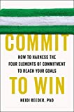 img - for Commit to Win: How to Harness the Four Elements of Commitment to Reach Your Goals book / textbook / text book