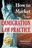 How to Market Your Immigration Law Practice, Sheila Danzig, 0936977043
