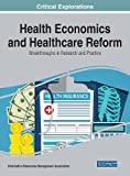 Health Economics and Healthcare Reform: Breakthroughs in Research and Practice (Critical Explorations)