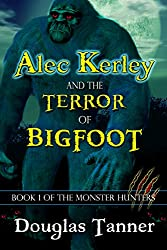 Alec Kerley and the Terror of Bigfoot (Alec Kerley and the Monster Hunters)