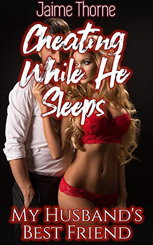 My Husband's Best Friend: Cheating While He Sleeps