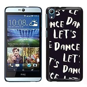 [Neutron-Star] Snap-on Series Teléfono Carcasa Funda Case Caso para HTC Desire D826 [Let'S Dance Black White Text Music Dancer]