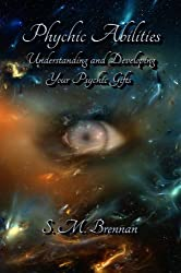 Psychic Abilities - Understanding and Developing Your Psychic Gifts (English Edition)