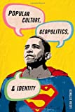 Popular Culture and Geopolitics, Jason Dittmer, 0742556336