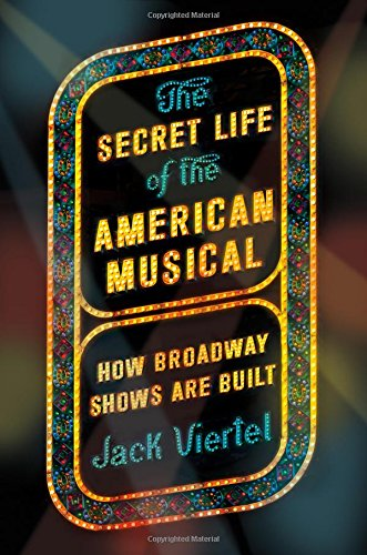 The Secret Life of the American Musical: How Broadway Shows Are Built [Jack Viertel] (Tapa Dura)