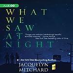 What We Saw at Night | Jacquelyn Mitchard