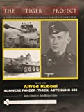 The Tiger Project: A Series Devoted to Germany's World War II Tiger Tank Crews