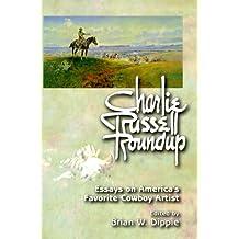 Charlie Russell Roundup (pb): Essays on America's Favorite Cowboy Artist