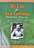 MY LIFE AS A LAWMAN: Memories From a Historic Era