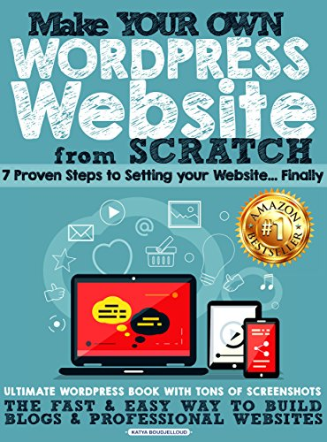 Make your own Wordpress website from scratch: 7 proven steps to setting your website…Finally! The fast & easy way to build blogs & professional websites (Knock out brand strategy Book 1)