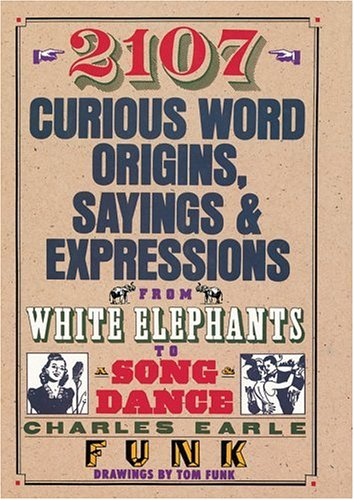 2107 Curious Word Origins  Sayings And Expressions From White Elephants To A Song   Dance