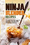 juicer ninja ultimate - Ninja Blender Recipes: To Keep You Fighting Fit and Help You Enjoy a Healthier Lifestyle