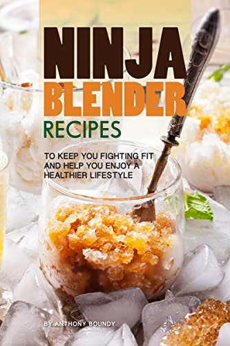 Ninja Blender Recipes: To Keep You Fighting Fit and Help You Enjoy A Healthier Lifestyle