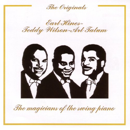 Ear Hines - Teddy Wilson - Art Tatum, The Magicians of the Swing Piano - The Originals ()
