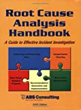 Root Cause Analysis Handbook : A Guide to Effective Incident Investigation (2005 Edition), ABS Consulting and Vanden Heuvel, Lee N., 1931332304