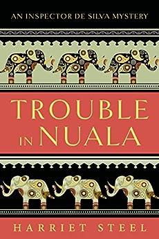 Trouble in Nuala (The Inspector de Silva Mysteries Book 1) by [Steel, Harriet]