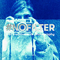 #NoFilter: Get Creative with Photography book cover