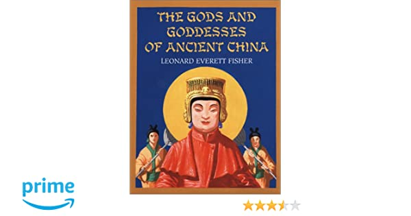 The Gods and Goddesses of Ancient China: Leonard Everett Fisher ...