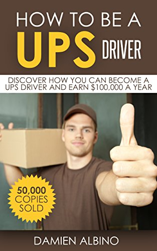 How to be a UPS driver: Discover how you can become a UPS driver and earn  $100,000 a year (UPS Career Series Book 1)