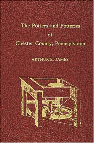 Potters and Potteries of Chester County Pennsylvania