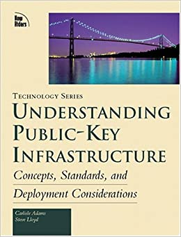 Understanding the Public-key Infrastructures: Concepts, Standards, Deployment Considerations (Macmillan Technology)