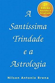 A Santíssima Trindade e a Astrologia por [Brena, Nilson Antonio]