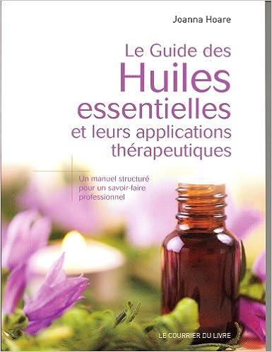 Amazon Fr Le Guide Des Huiles Essentielles Et Leurs